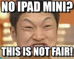 Ipad Meme - no ipad mini impossibru guy original meme on memegen