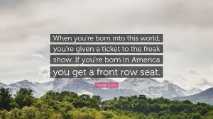 george carlin quote when you re born into this you re given
