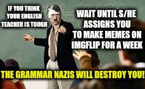 English Teacher Memes - grammar nazi teacher memes imgflip