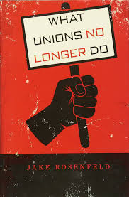 amazon what unions no longer do jake rosenfeld 通販