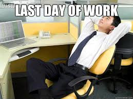 Last Day Of Work Meme - last day of work office thoughts quickmeme
