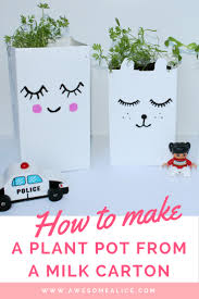 Cute Plant by How To Make A Cute Plant Pot Out Of A Milk Carton Awesome Alice