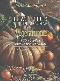 meilleur livre cuisine vegetarienne jean montagard le meilleur de la cuisine végétarienne nutrition