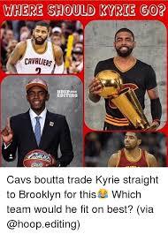 Cavs Memes - where should kyrie go cavaliers editing cavs boutta trade kyrie