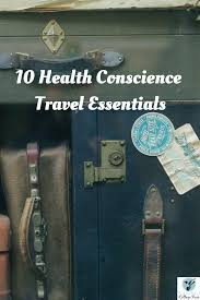 10 Must Travel Essentials For by 10 Must Travel Essentials For The Health Conscience Person