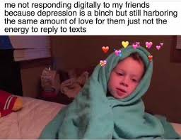 Depression Meme - dopl3r com memes me not responding digitally to my friends