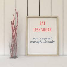 Motivation Words Eat Less Sugar You Are Sweet Enough Already Diet