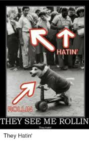 They See Me Rollin Meme - hatin rollin they see me rollin they hatin funny meme on me me