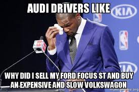 Ford Focus Meme - audi drivers like why did i sell my ford focus st and buy an