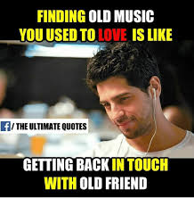 Memes Music - finding old music you used to love is like the ultimate quotes