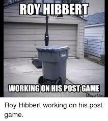 Roy Hibbert Memes - roy hibbert working on hispostgame make a meme roy hibbert working