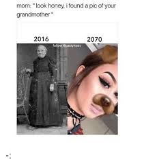 Meme French Grandma - mom look honey i found a pic of your grandmother 2016 2070 follow
