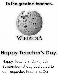Wikipedia Meme - to the greatest teacher wikipedia happy teacher s day happy