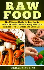 vegan guide raw food the ultimate guide for raw foods your raw