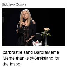 Barbra Streisand Meme - 25 best memes about barbra streisand queen meme and memes