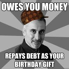 Birthday Gift Meme - owes you money repays debt as your birthday gift misc quickmeme
