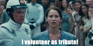 I Volunteer As Tribute Meme - the hunger games on imgfave