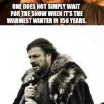 Winter Is Coming Meme Maker - one does not simply winter is coming meme generator imgflip