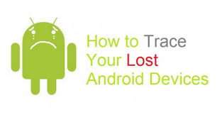 how to track my android phone find android phone track my android phone lost android phone