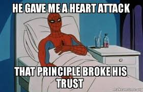 Spiderman Cancer Meme - he gave me a heart attack that principle broke his trust