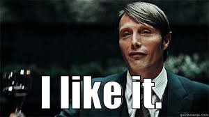 Hannibal Meme - hannibal likes it quickmeme