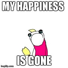 Happiness Is Meme - sad memes my happiness is gone picsmine