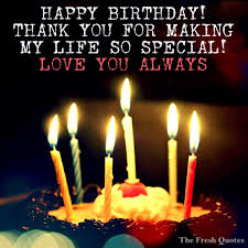 Happy Birthday Thank You Quotes Unique Happy Birthday Thank You For Making My Life So Special Love