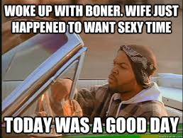 Sexy Wife Meme - woke up with boner wife just happened to want sexy time today was