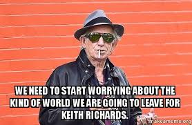 Keith Richards Memes - we need to start worrying about the kind of world we are going to