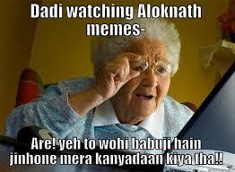 Alok Nath Memes - dadi watching aloknath memes quickmeme