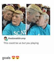 This Could Be Us But You Playing Meme - thedonaldtrump this could be us but you playing goals goals