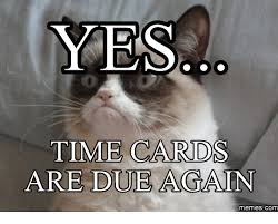 Timecard Meme - yes time cards are due again memes com time card geek meme on me me