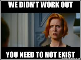 Sex And The City Meme - we didn t work out you need to not exist miranda sex and the