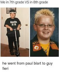 Guy Fieri Meme - me in 7th grade vs in 8th grade austin 316 he went from paul blart