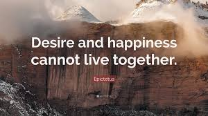 epictetus quote u201cdesire and happiness cannot live together u201d 10