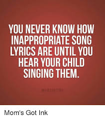 Meme Si Lyrics - you never know how inappropriate song lyrics are until you hear your