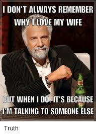 I Love My Wife Meme - i don t always remember why i love my wife but when i do it s