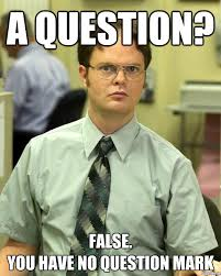 Question Meme - dwight schrute a question false you have no question mark
