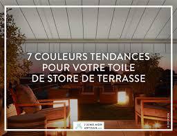 Toiles Pour Stores Bannes 7 Couleurs Tendances Pour La Toile De Votre Store De Terrasse