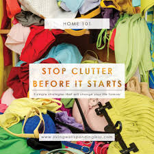 Clutter How To Stop Clutter Before It Starts Eliminate Mindless Spending