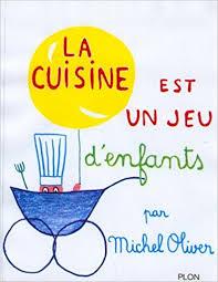 amazon cuisine enfant la cuisine est un jeu d enfants michel oliver 9782259001809