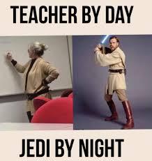 Meme Teacher - teacher by day jedi by night meme by petit gateau memedroid