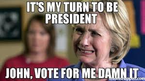 Vote For Me Meme - it s my turn to be president john vote for me damn it meme