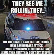 They See Me Rollin Meme - they see me rollin they police hit the brakes attractattention