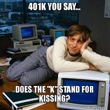 401k you say does the k stand for kissing sexy bill gates