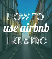 avoiding atrophy how to use airbnb like a pro