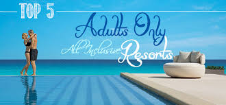 top 5 adults only all inclusive resorts all inclusive honeymoon