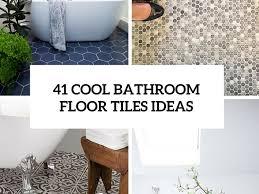 bathroom bathroom floor ideas 3 bathroom floor ideas bathroom
