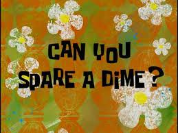 can you spare a dime encyclopedia spongebobia fandom powered