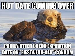 Hot Date Meme - hot date coming over prolly otter check expiration date on fiesta